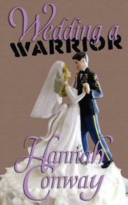 Wedding a Warrior (Paperback): Hannah Conway