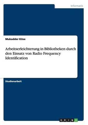 Arbeitserleichterung in Bibliotheken Durch Den Einsatz Von Radio Frequency Identification (German, Paperback): Mukadder Kose
