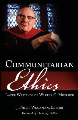 Communitarian Ethics - Later Writings of Walter G. Muelder (Paperback): Walter George Muelder, J.Philip Wogaman