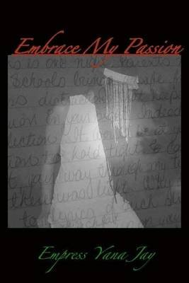Embrace My Passion - 2nd Edition (Paperback): MS Ayana Johnson
