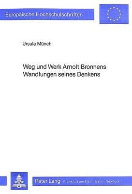 Weg Und Werk Arnolt Bronnens. Wandlungen Seines Denkens (German, Paperback): Ursula Munch