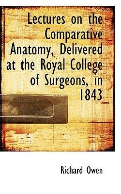 Lectures on the Comparative Anatomy, Delivered at the Royal College of Surgeons, in 1843 (Paperback): Richard Owen