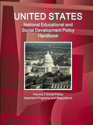 Us National Educational and Social Development Policy Handbook Volume 2 Social Policy - Important Programs and Regulations...