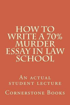 How to Write a 70% Murder Essay in Law School - An Actual Student Lecture (Paperback): Cornerstone Books