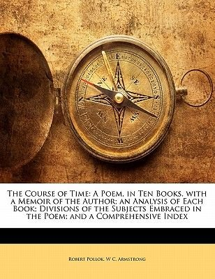 The Course of Time - A Poem, in Ten Books. with a Memoir of the Author; An Analysis of Each Book; Divisions of the Subjects...
