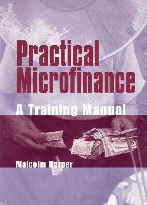 Practical Microfinance - A Training Manual (Paperback): Malcolm Harper
