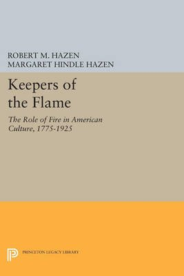 Keepers of the Flame - The Role of Fire in American Culture, 1775-1925 (Paperback): Robert M. Hazen, Margaret Hindle Hazen