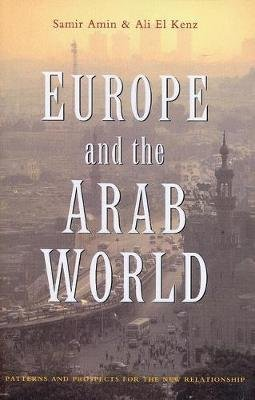Europe and the Arab World - Patterns and Prospects for the New Relationship (Electronic book text, 1st edition): Samir Amin,...