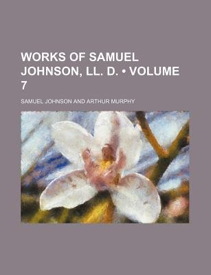 Works of Samuel Johnson, LL. D. (Volume 7) (Paperback): Samuel Johnson