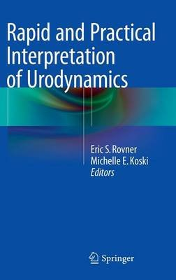 Rapid and Practical Interpretation of Urodynamics (Hardcover, 2015 ed.): Eric S. Rovner, Michelle E. Koski