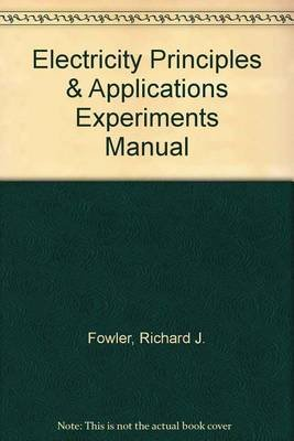 Electricity Principles & Applications Experiments Manual (Paperback, 8th ed.): Richard J. Fowler