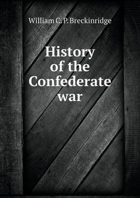 History of the Confederate War (Paperback): William C. P. Breckinridge