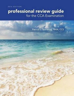 Professional Review Guide for the Cca Examination, 2016 Edition (Book Only) (Paperback): Patricia Schnering
