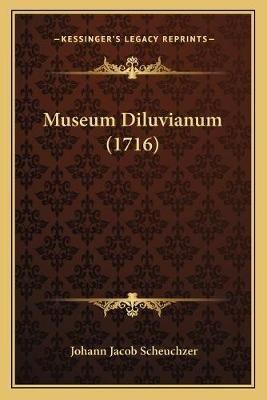 Museum Diluvianum (1716) (Latin, Paperback): Johann Jacob Scheuchzer