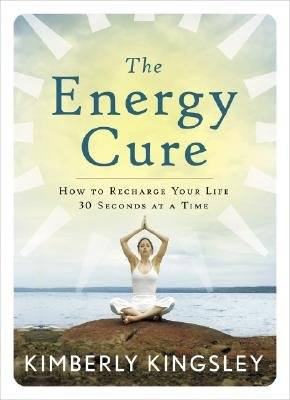 The Energy Cure - How to Recharge Your Life 30 Seconds at a Time (Paperback): Kimberly Kingsley