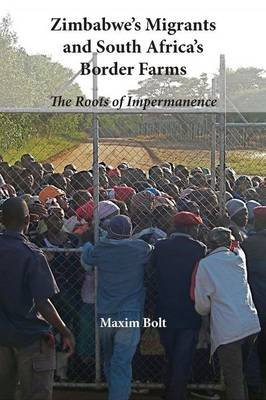 Zimbabwe's migrants and South Africa's border farms - The roots of impermanence (Paperback): Maxim Bolt