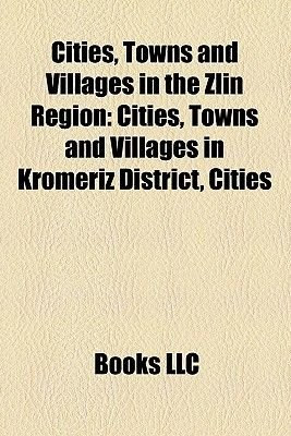 Cities, Towns and Villages in the Zlin Region - Cities, Towns and Villages in Krom I District, Cities (Paperback): Books Group