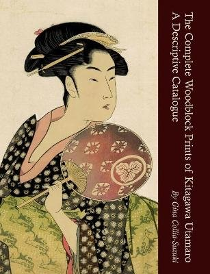The Complete Woodblock Prints of Kitagawa Utamaro - A Descriptive Catalogue (Paperback, New): Gina Collia-Suzuki
