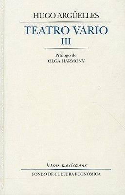 Teatro Vario, III (Spanish, Hardcover): Hugo Arg elles