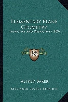 Elementary Plane Geometry - Inductive and Deductive (1903) (Paperback): Alfred Baker