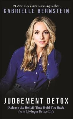 Judgement Detox - Release the Beliefs That Hold You Back from Living a Better Life (Paperback): Gabrielle Bernstein