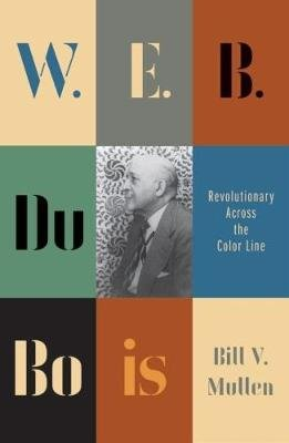 W.E.B. Du Bois - Revolutionary across the color line (Paperback): Bill V. Mullen