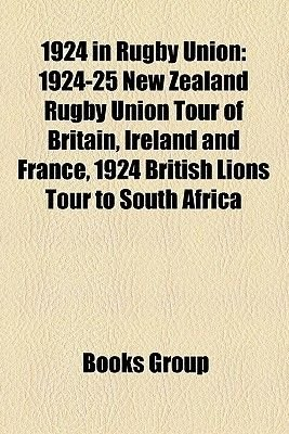 1924 in Rugby Union - 1924-25 New Zealand Rugby Union Tour of Britain, Ireland and France, 1924 British Lions Tour to South...