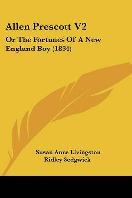 Allen Prescott V2 - Or the Fortunes of a New England Boy (1834) (Paperback): Susan Anne Livingston Ridley Sedgwick