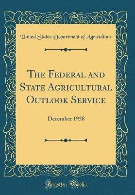 The Federal and State Agricultural Outlook Service - December 1958 (Classic Reprint) (Hardcover): United States Department of...