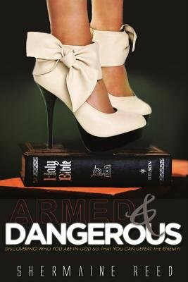 Armed & Dangerous - Discovering Who You Are in God So That You Can Defeat the Enemy! (Paperback): Shermaine Reed