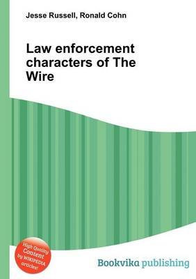 Law Enforcement Characters of the Wire (Paperback): Jesse Russell, Ronald Cohn