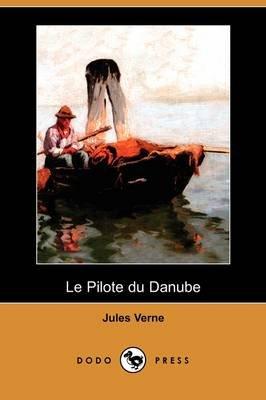 Le Pilote Du Danube (Dodo Press) (French, Paperback): Jules Verne