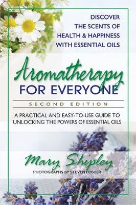 Aromatherapy for Everyone - A Practical and Easy-to-Use Guide to Unlocking the Powers of Essential Oils (Paperback, Revised...
