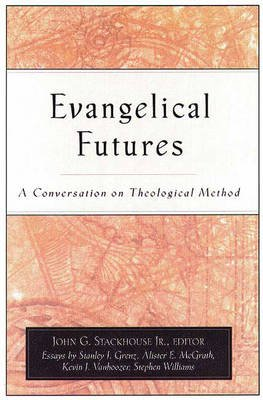 Evangelical Futures - A Conversation on Theological Method (Paperback): John G. Stackhouse