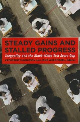 Steady Gains and Stalled Progress - Inequality and the Black-white Test Score Gap (Hardcover): Katherine A. Magnuson, Jane...