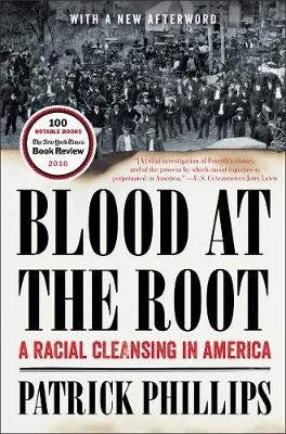 Blood at the Root - A Racial Cleansing in America (Paperback): Patrick Phillips
