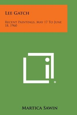 Lee Gatch - Recent Paintings, May 17 to June 18, 1960 (Paperback): Martica Sawin