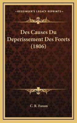 Des Causes Du Deperissement Des Forets (1806) (French, Hardcover): C. R. Fanon