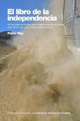 La Vuelta Al Mundo En 10 Anos - El Libro de La Independencia: Turquia, Siria, Jordania, Egipto... (Spanish, Paperback): Pablo...