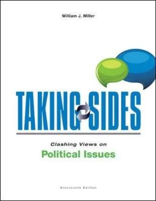 Taking Sides: Clashing Views on Political Issues (Paperback, 19th Revised edition): William J Miller