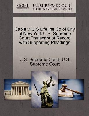 Cable V. U S Life Ins Co of City of New York U.S. Supreme Court Transcript of Record with Supporting Pleadings (Paperback): Us...