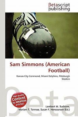 Sam Simmons (American Football) (Paperback): Lambert M. Surhone, Mariam T. Tennoe, Susan F. Henssonow