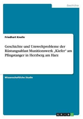 """Geschichte Und Umweltprobleme Der Rustungsaltlast Munitionswerk """"Kiefer Am Pfingstanger in Herzberg Am Harz (German,..."""