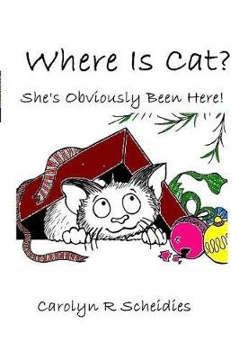 WHERE IS CAT? She's Obviously Been Here! (Paperback): Carolyn R. Scheidies