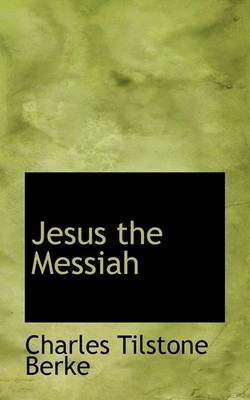 Jesus the Messiah (Paperback): Charles Tilstone Berke