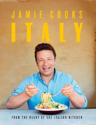 Jamie Cooks Italy - From The Heart Of The Italian Kitchen (Hardcover): Jamie Oliver
