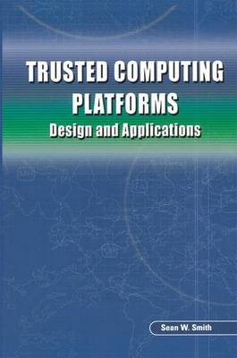 Trusted Computing Platforms - Design and Applications (Paperback, 2005 ed.): Sean Smith