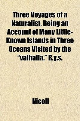 "Three Voyages of a Naturalist, Being an Account of Many Little- Known Islands in Three Oceans Visited by the ""Valhalla,"" R.Y.S...."