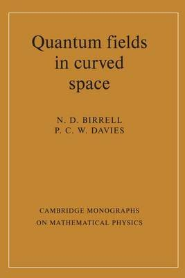 Quantum Fields in Curved Space (Electronic book text): N.D. Birrell, P.C.W. Davies