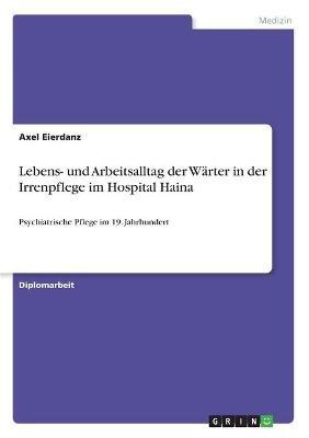 Lebens- Und Arbeitsalltag Der Warter in Der Irrenpflege Im Hospital Haina (German, Paperback): Axel Eierdanz